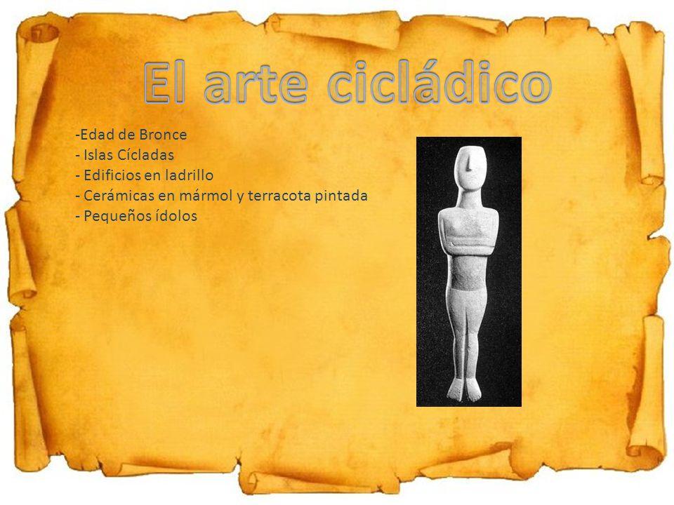 -Edad de Bronce - Islas Cícladas - Edificios en ladrillo - Cerámicas en mármol y terracota pintada - Pequeños ídolos