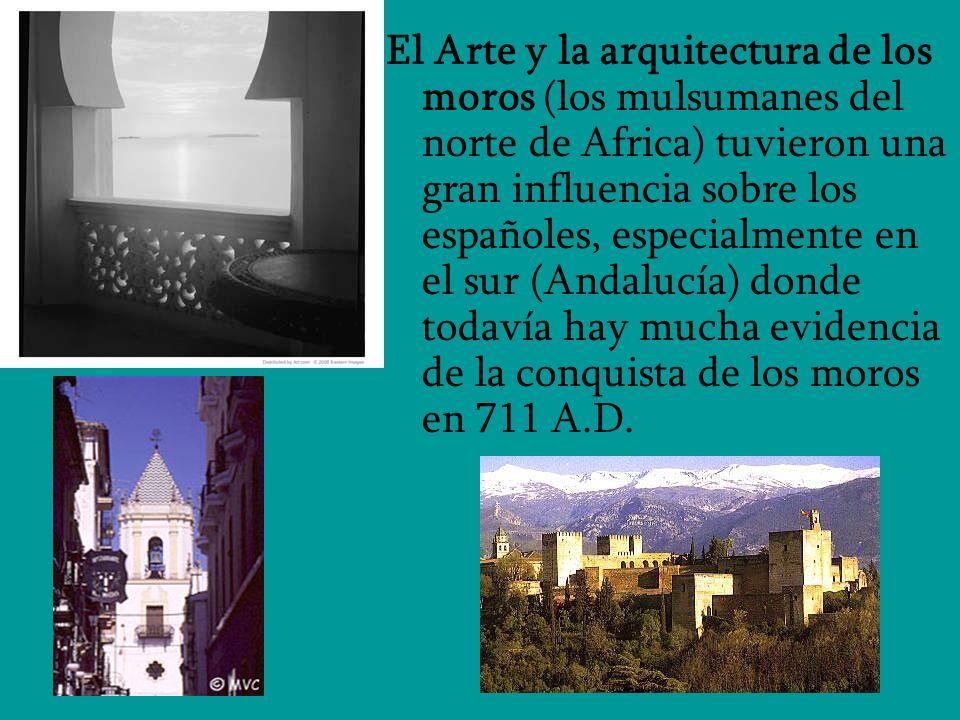 El Arte y la arquitectura de los moros (los mulsumanes del norte de Africa) tuvieron una gran influencia sobre los españoles, especialmente en el sur