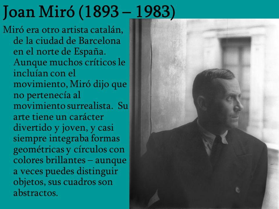 Joan Miró (1893 – 1983) Miró era otro artista catalán, de la ciudad de Barcelona en el norte de España. Aunque muchos críticos le incluían con el movi