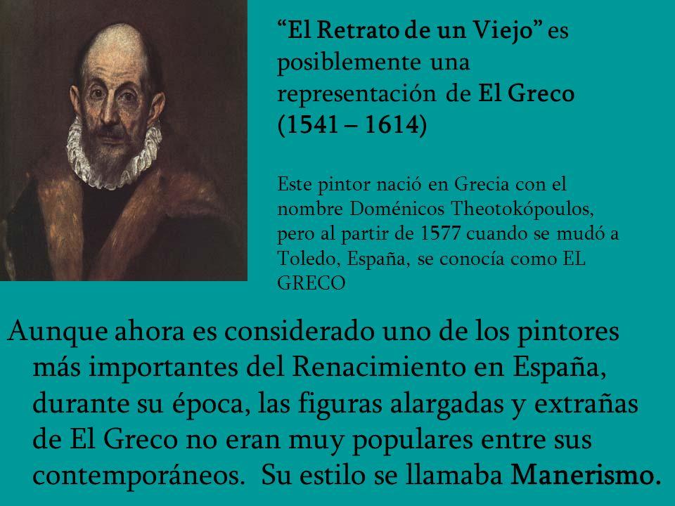 El Retrato de un Viejo es posiblemente una representación de El Greco (1541 – 1614) Este pintor nació en Grecia con el nombre Doménicos Theotokópoulos