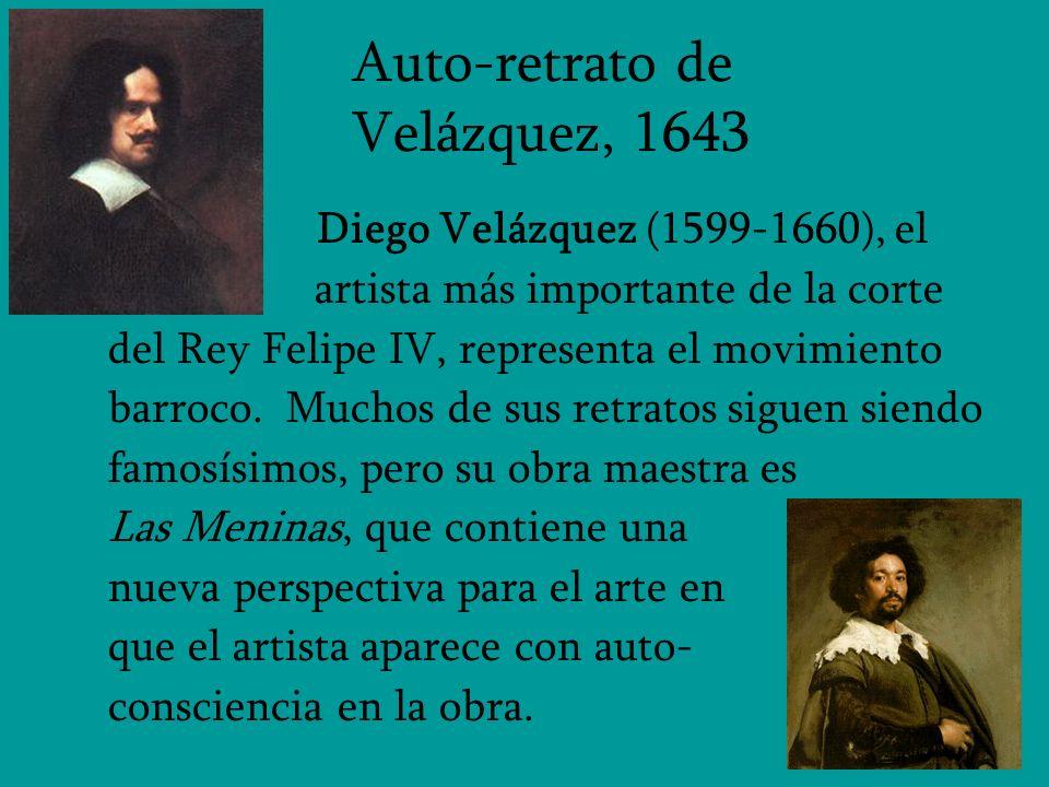 Auto-retrato de Velázquez, 1643 Diego Velázquez (1599-1660), el artista más importante de la corte del Rey Felipe IV, representa el movimiento barroco