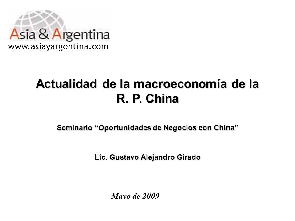 Mayo de 2009 Actualidad de la macroeconomía de la R. P. China Seminario Oportunidades de Negocios con China Lic. Gustavo Alejandro Girado www.asiayarg