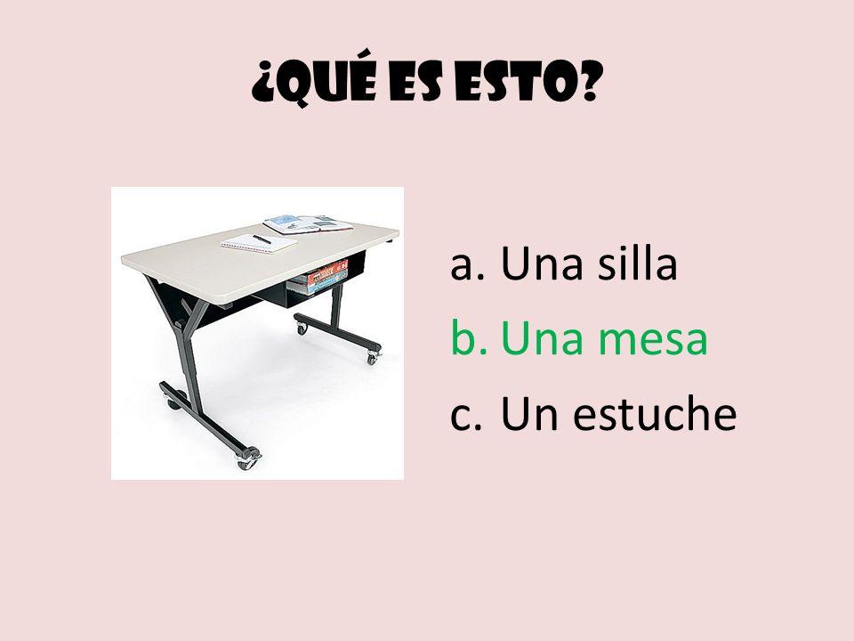 ¿Qué es esto? a.Una silla b.Una mesa c.Un estuche