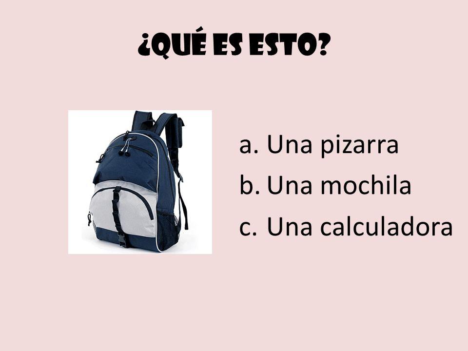 ¿Qué es esto? a.Una pizarra b.Una mochila c.Una calculadora