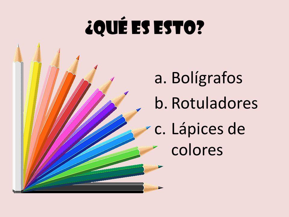 ¿Qué es esto? a.Bolígrafos b.Rotuladores c.Lápices de colores