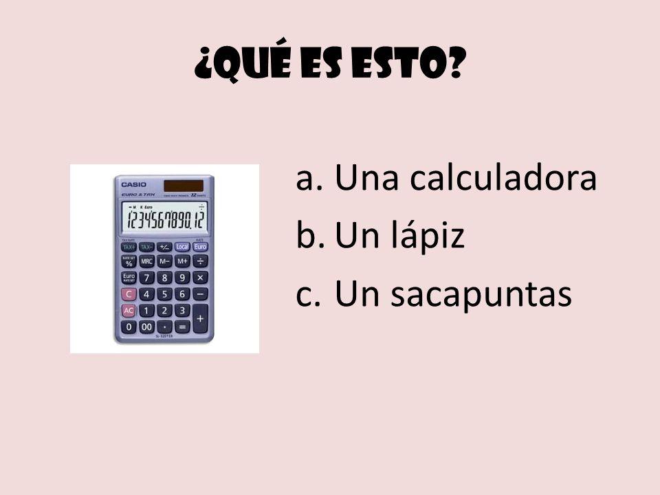 ¿Qué es esto? a.Una calculadora b.Un lápiz c.Un sacapuntas