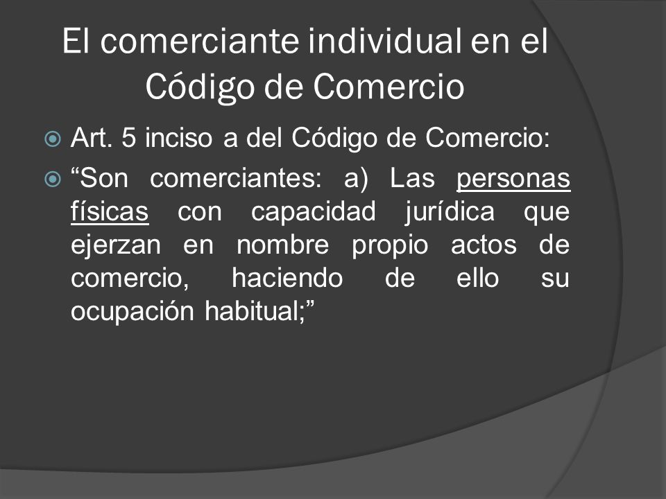 El comerciante individual Elementos del concepto contenido en el Código de Comercio: a.