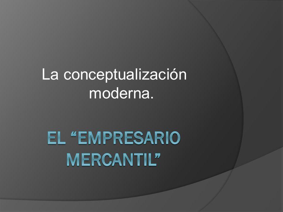 El concepto de empresario mercantil en sentido jurídico Es la persona física o jurídica que en nombre propio y por sí o por medio de otra ejerce organizada y profesionalmente una actividad económica dirigida a la producción o a la mediación de bienes o de servicios para el mercado