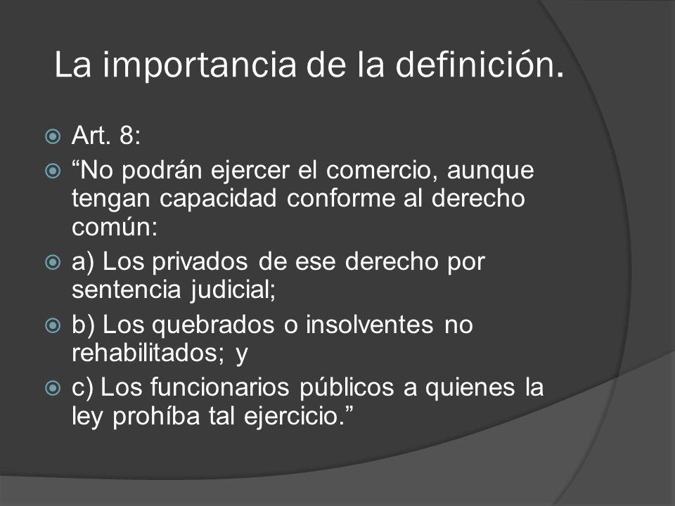 La importancia de la definición.d. Porque el comerciante debe cumplir ciertas obligaciones (art.