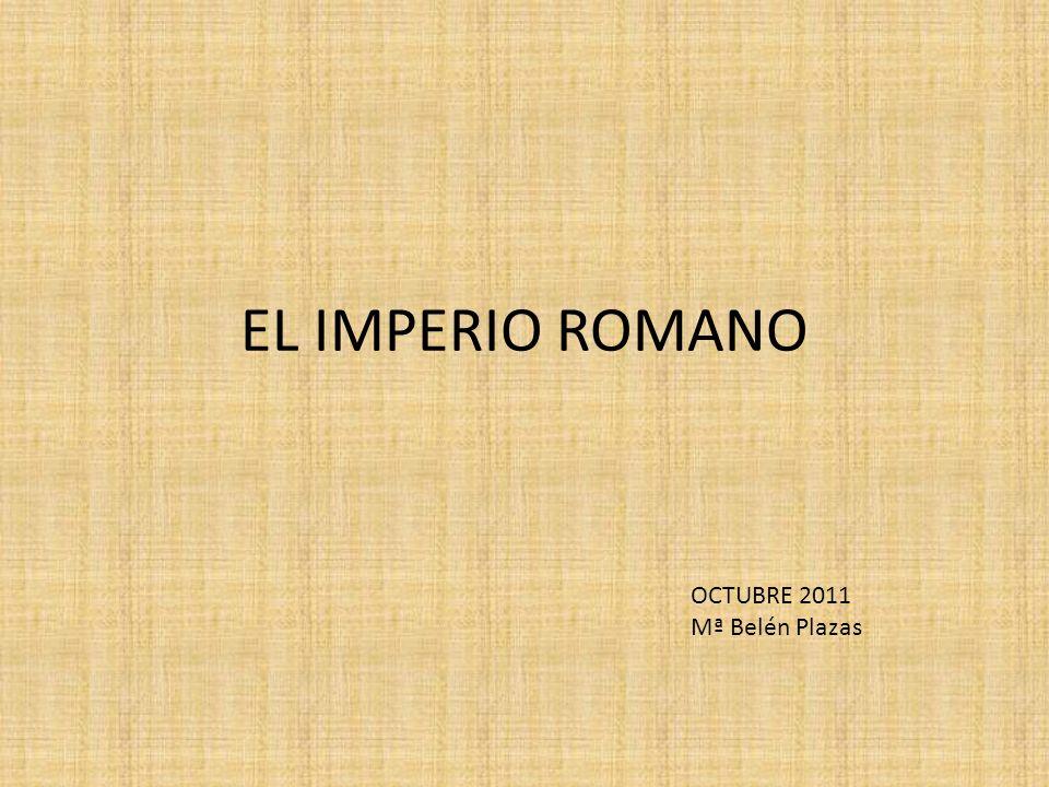 EL IMPERIO ROMANO OCTUBRE 2011 Mª Belén Plazas