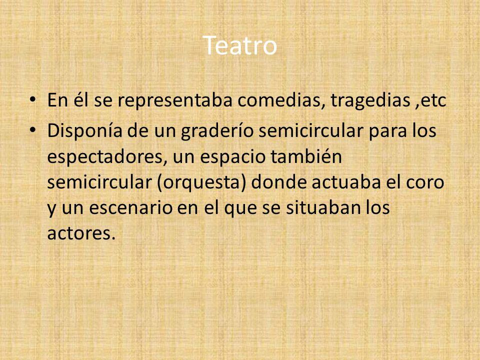 Teatro En él se representaba comedias, tragedias,etc Disponía de un graderío semicircular para los espectadores, un espacio también semicircular (orqu