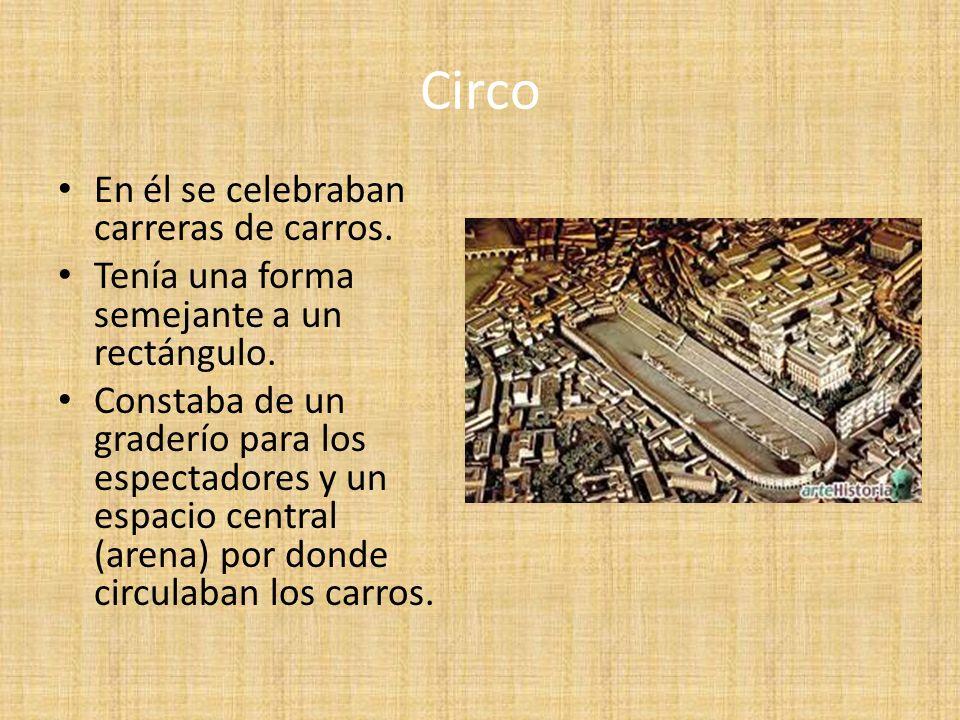 Circo En él se celebraban carreras de carros. Tenía una forma semejante a un rectángulo. Constaba de un graderío para los espectadores y un espacio ce