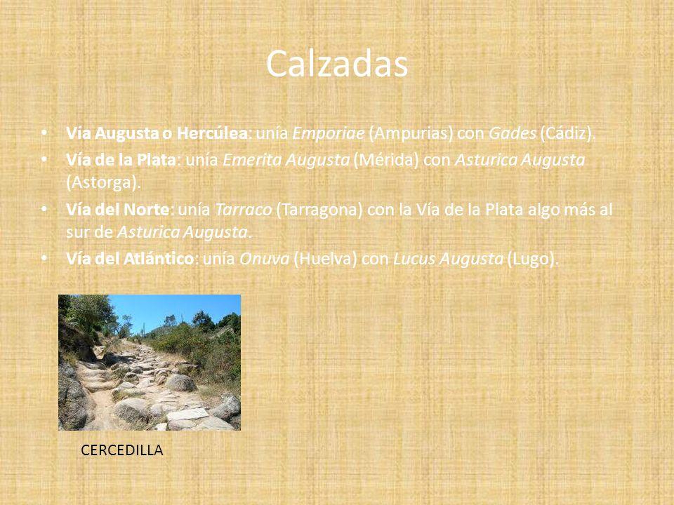 Calzadas Vía Augusta o Hercúlea: unía Emporiae (Ampurias) con Gades (Cádiz). Vía de la Plata: unía Emerita Augusta (Mérida) con Asturica Augusta (Asto