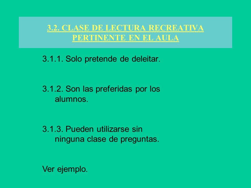 3.2. CLASE DE LECTURA RECREATIVA PERTINENTE EN EL AULA 3.1.1. Solo pretende de deleitar. 3.1.2. Son las preferidas por los alumnos. 3.1.3. Pueden util