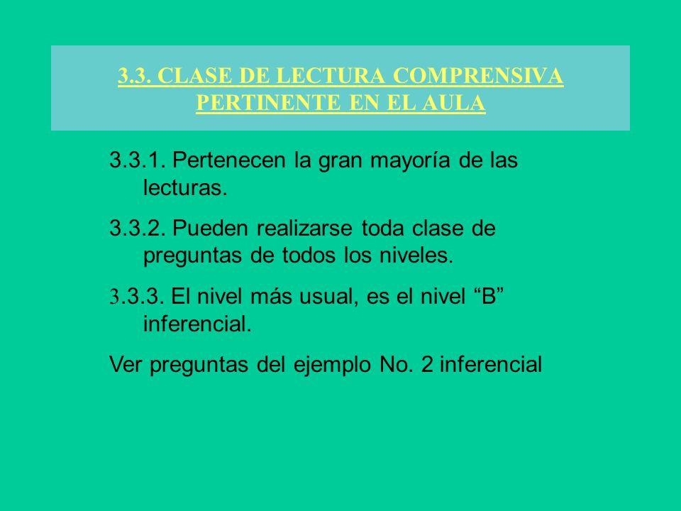 3.3. CLASE DE LECTURA COMPRENSIVA PERTINENTE EN EL AULA 3.3.1. Pertenecen la gran mayoría de las lecturas. 3.3.2. Pueden realizarse toda clase de preg