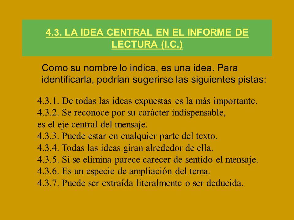 4.3. LA IDEA CENTRAL EN EL INFORME DE LECTURA (I.C.) Como su nombre lo indica, es una idea. Para identificarla, podrían sugerirse las siguientes pista