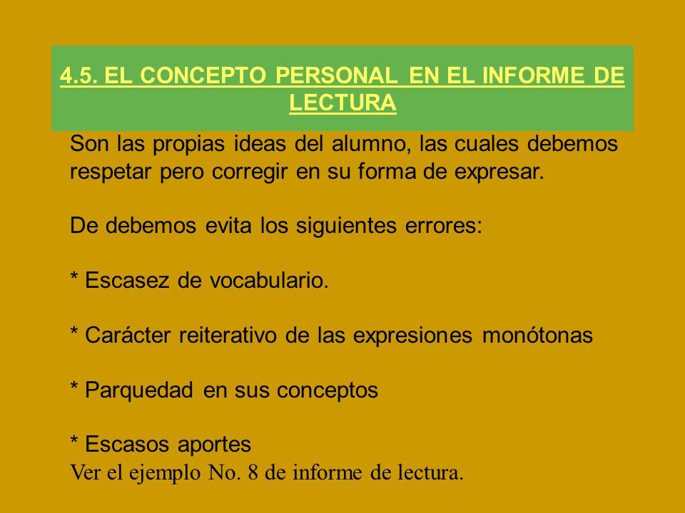 4.5. EL CONCEPTO PERSONAL EN EL INFORME DE LECTURA Son las propias ideas del alumno, las cuales debemos respetar pero corregir en su forma de expresar