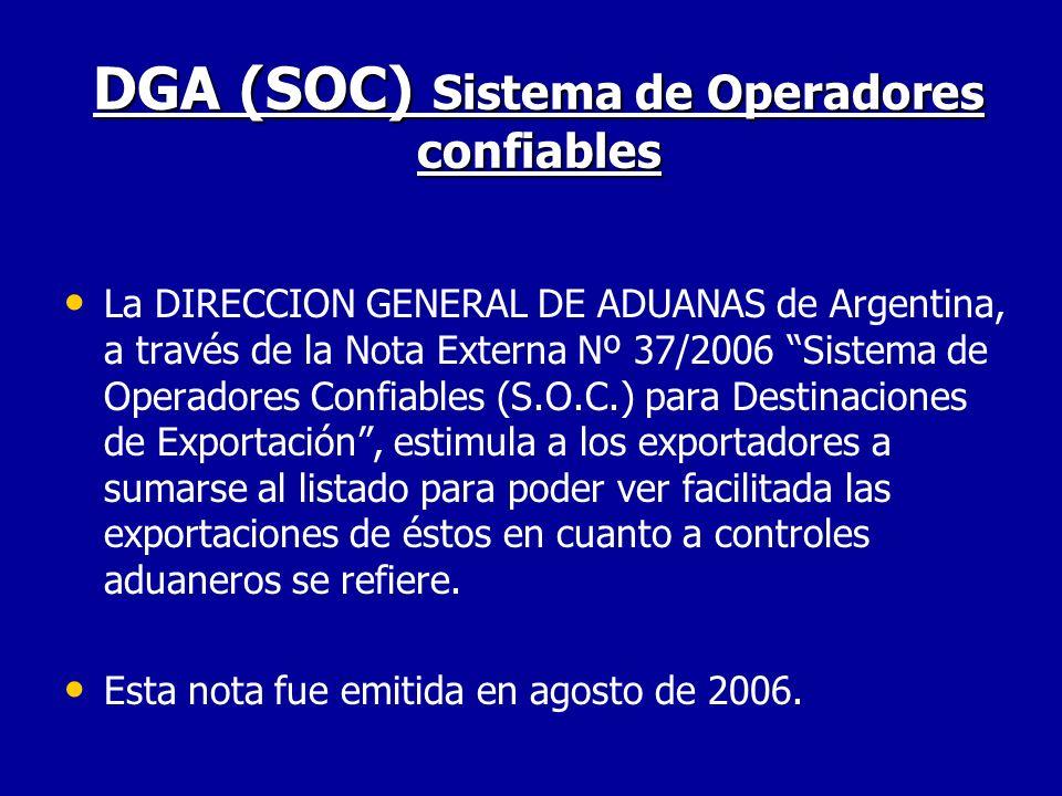 DGA (SOC) Sistema de Operadores confiables La DIRECCION GENERAL DE ADUANAS de Argentina, a través de la Nota Externa Nº 37/2006 Sistema de Operadores