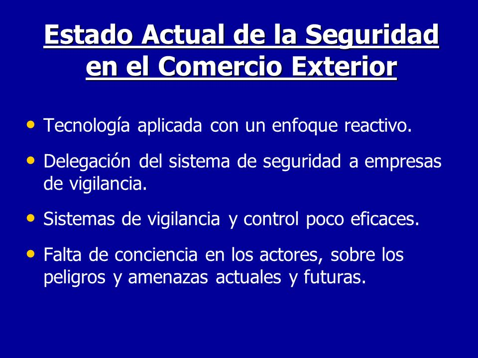 Estado Actual de la Seguridad en el Comercio Exterior Tecnología aplicada con un enfoque reactivo. Delegación del sistema de seguridad a empresas de v