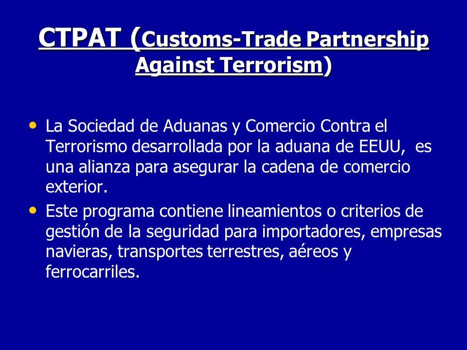 CTPAT ( Customs-Trade Partnership Against Terrorism) La Sociedad de Aduanas y Comercio Contra el Terrorismo desarrollada por la aduana de EEUU, es una