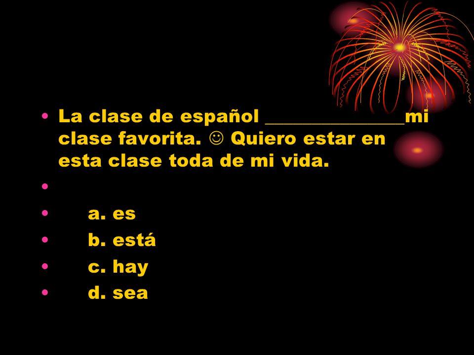 La clase de español _______________mi clase favorita.