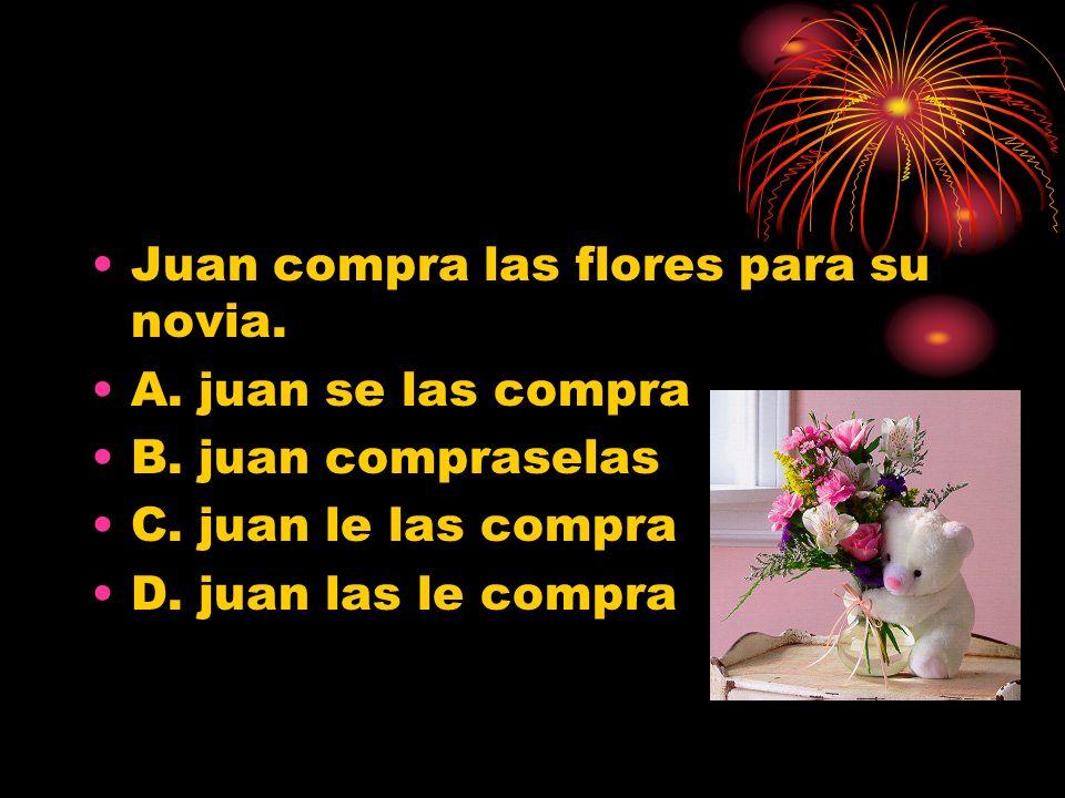 Juan compra las flores para su novia.A. juan se las compra B.