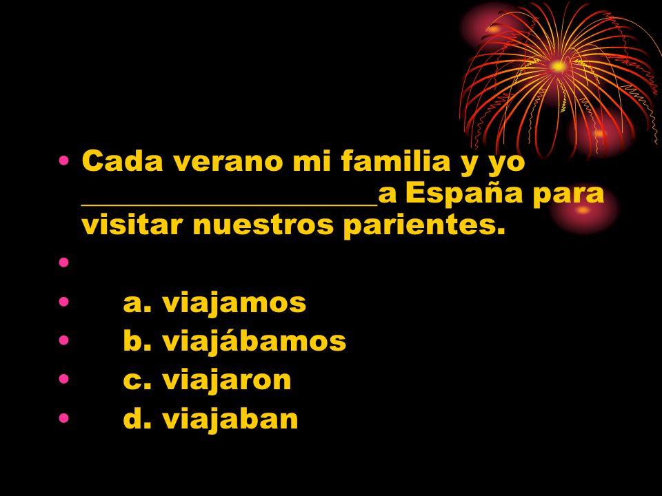 Cada verano mi familia y yo ____________________a España para visitar nuestros parientes.