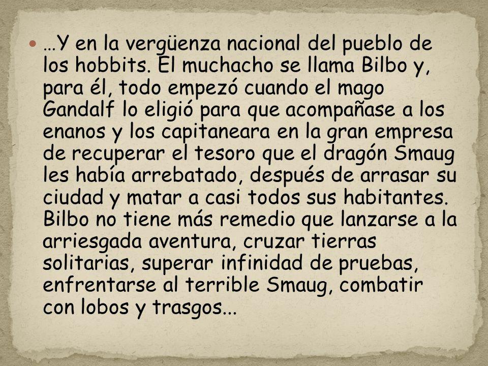 …Y en la vergüenza nacional del pueblo de los hobbits. El muchacho se llama Bilbo y, para él, todo empezó cuando el mago Gandalf lo eligió para que ac