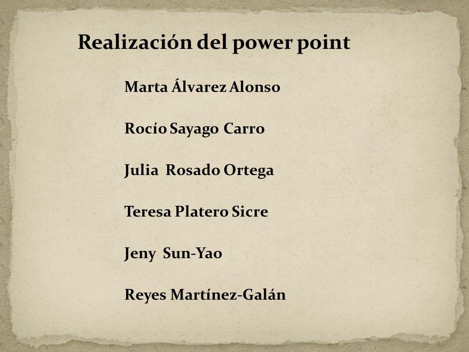 Realización del power point Marta Álvarez Alonso Rocío Sayago Carro Julia Rosado Ortega Teresa Platero Sicre Jeny Sun-Yao Reyes Martínez-Galán