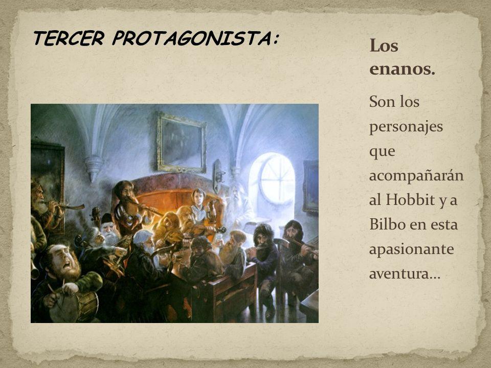 TERCER PROTAGONISTA: Son los personajes que acompañarán al Hobbit y a Bilbo en esta apasionante aventura…