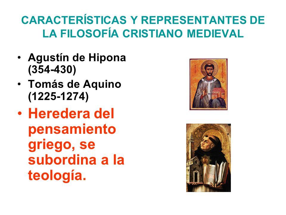 CARACTERÍSTICAS Y REPRESENTANTES DE LA FILOSOFÍA CRISTIANO MEDIEVAL Agustín de Hipona (354-430) Tomás de Aquino (1225-1274) Heredera del pensamiento g