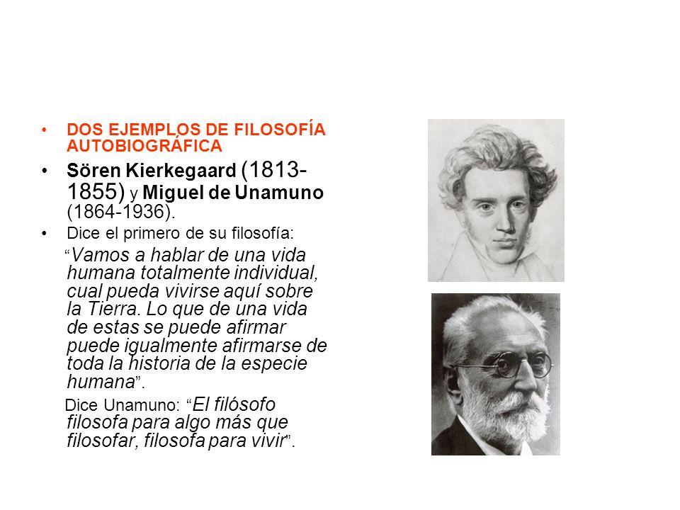 DOS EJEMPLOS DE FILOSOFÍA AUTOBIOGRÁFICA Sören Kierkegaard (1813- 1855) y Miguel de Unamuno (1864-1936). Dice el primero de su filosofía: Vamos a habl