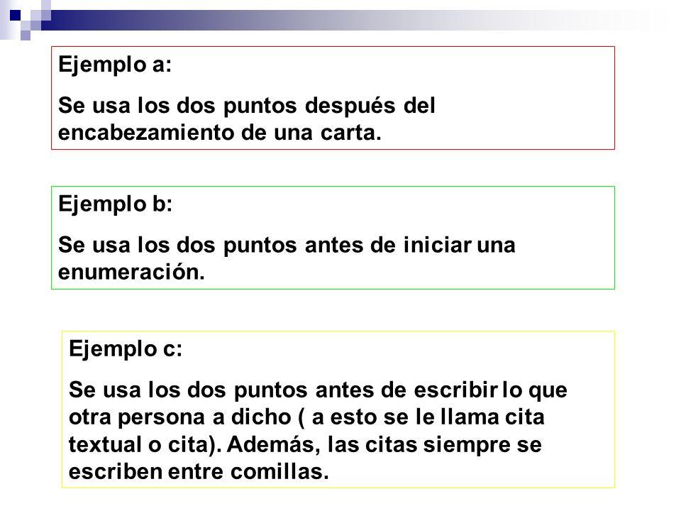 Ejemplo a: Se usa los dos puntos después del encabezamiento de una carta.