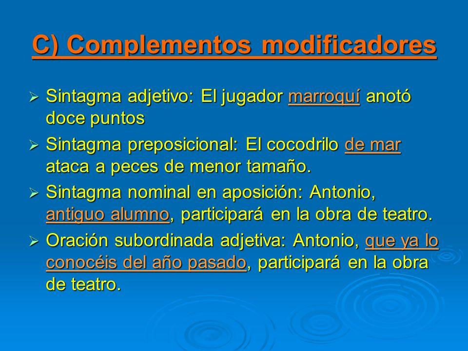 C) Complementos modificadores Sintagma adjetivo: El jugador marroquí anotó doce puntos Sintagma preposicional: El cocodrilo de mar ataca a peces de me