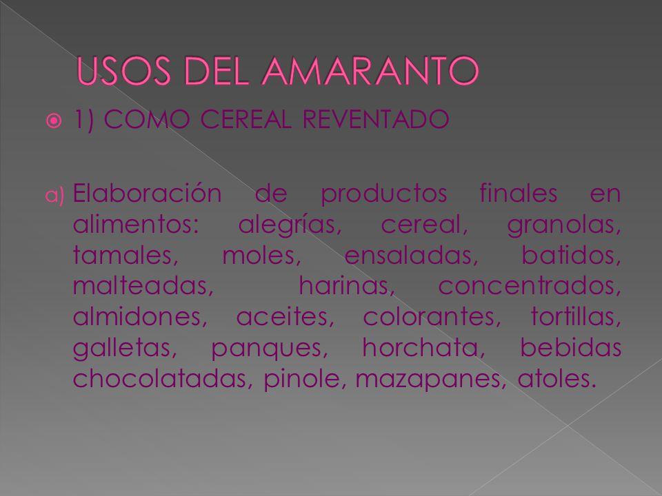 1) COMO CEREAL REVENTADO a) Elaboración de productos finales en alimentos: alegrías, cereal, granolas, tamales, moles, ensaladas, batidos, malteadas,