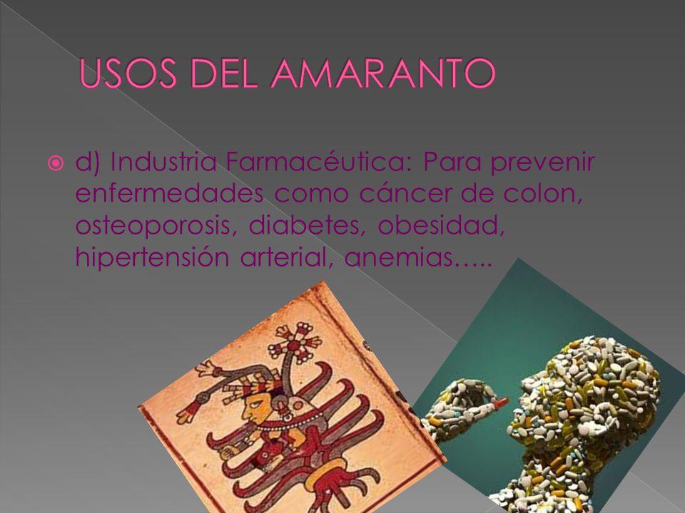 d) Industria Farmacéutica: Para prevenir enfermedades como cáncer de colon, osteoporosis, diabetes, obesidad, hipertensión arterial, anemias…..