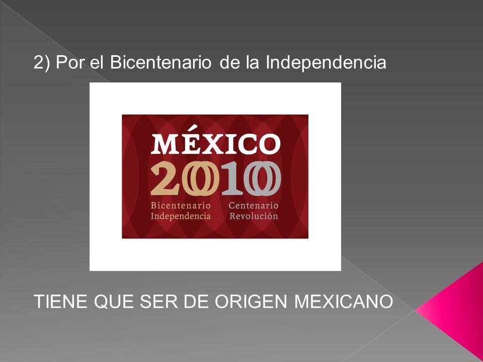 2) Por el Bicentenario de la Independencia TIENE QUE SER DE ORIGEN MEXICANO