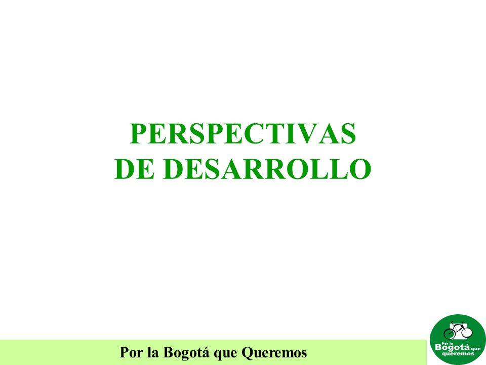 Por la Bogotá que Queremos PERSPECTIVAS DE DESARROLLO