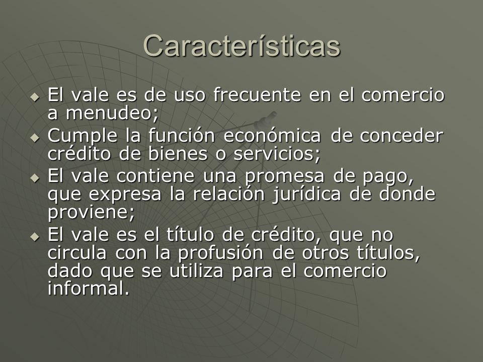 Características El vale es de uso frecuente en el comercio a menudeo; El vale es de uso frecuente en el comercio a menudeo; Cumple la función económic
