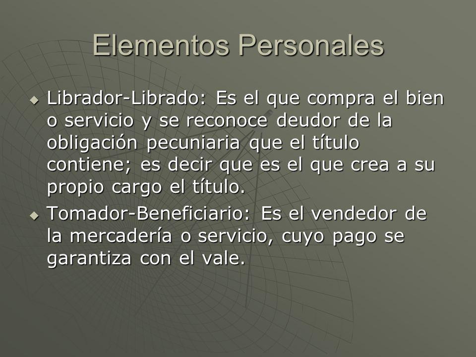 Elementos Personales Librador-Librado: Es el que compra el bien o servicio y se reconoce deudor de la obligación pecuniaria que el título contiene; es