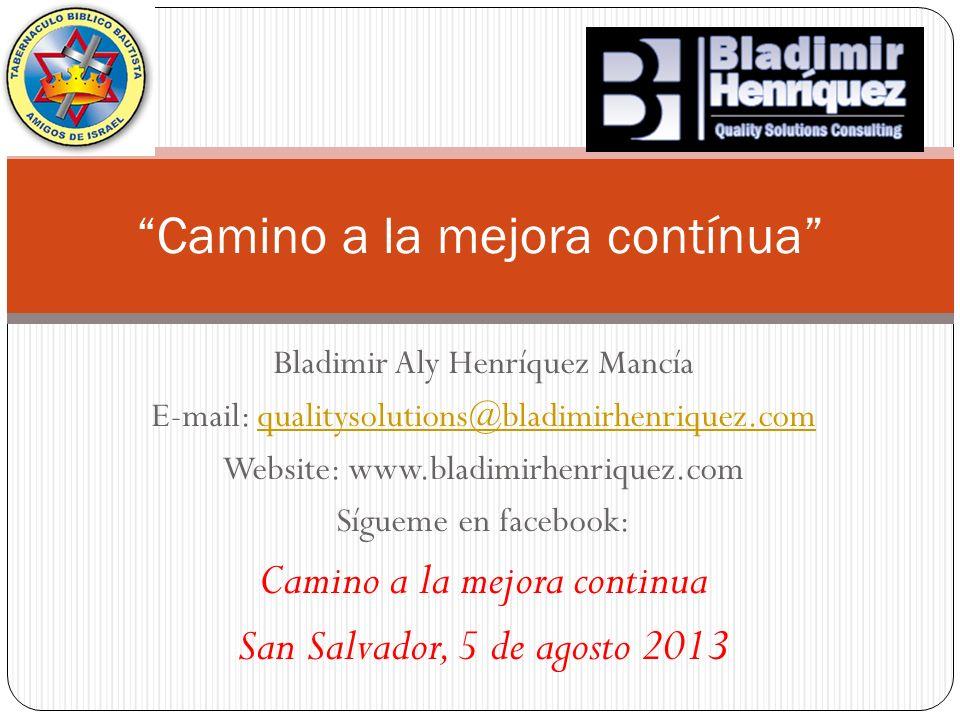 Bladimir Aly Henríquez Mancía E-mail: qualitysolutions@bladimirhenriquez.comqualitysolutions@bladimirhenriquez.com Website: www.bladimirhenriquez.com