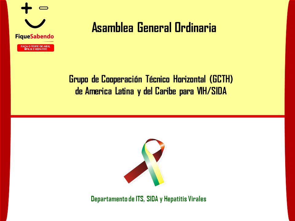 Asamblea General Ordinaria Departamento de ITS, SIDA y Hepatitis Virales Grupo de Cooperación Técnico Horizontal (GCTH) de America Latina y del Caribe para VIH/SIDA FAÇA O TESTE DE AIDS, SÍFILIS E HEPATITE