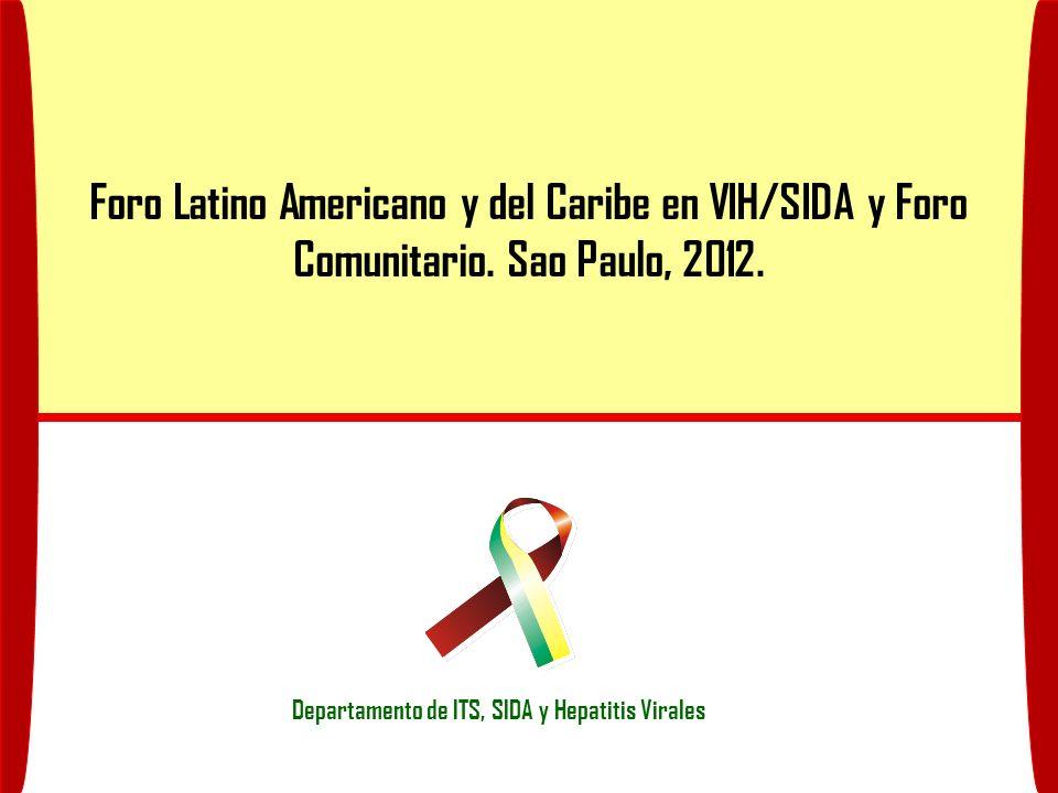 Foro Latino Americano y del Caribe en VIH/SIDA y Foro Comunitario. Sao Paulo, 2012. Departamento de ITS, SIDA y Hepatitis Virales