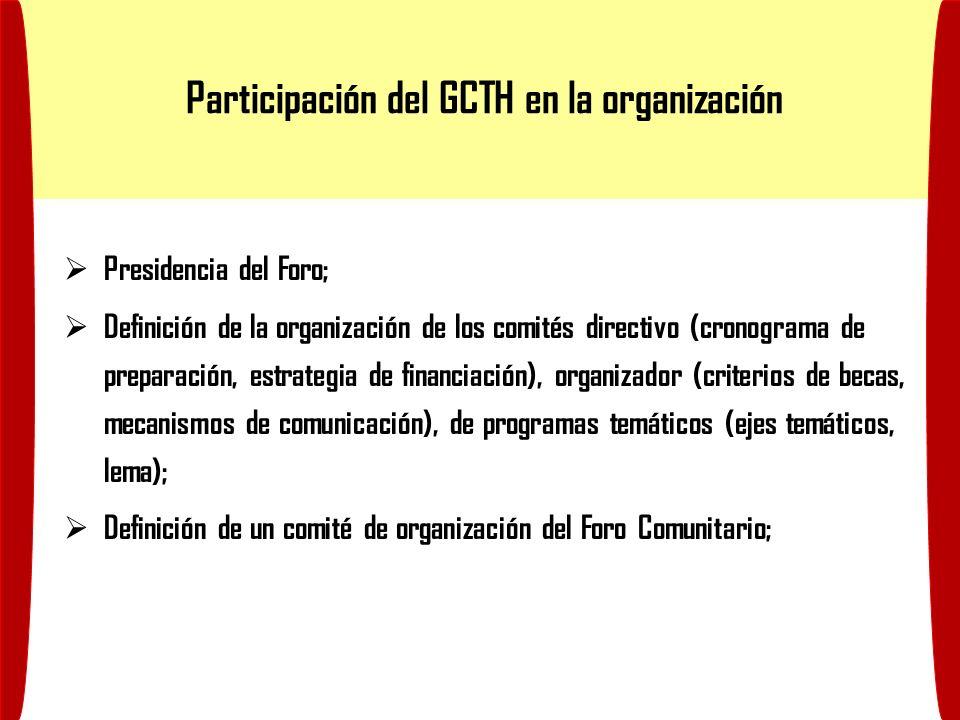 Participación del GCTH en la organización Presidencia del Foro; Definición de la organización de los comités directivo (cronograma de preparación, estrategia de financiación), organizador (criterios de becas, mecanismos de comunicación), de programas temáticos (ejes temáticos, lema); Definición de un comité de organización del Foro Comunitario;