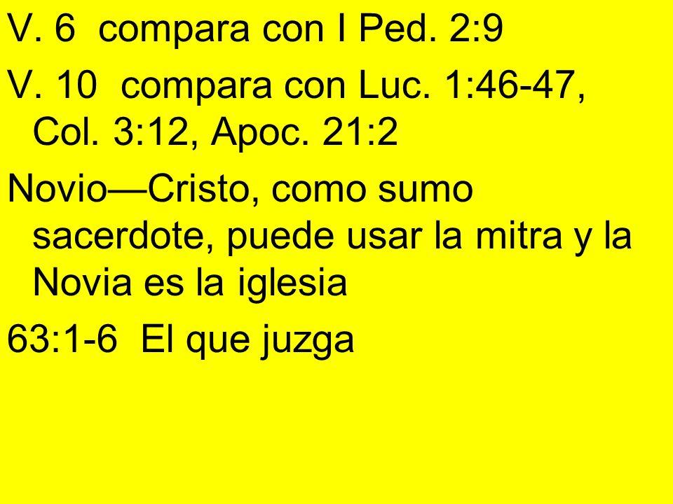 V. 6 compara con I Ped. 2:9 V. 10 compara con Luc. 1:46-47, Col. 3:12, Apoc. 21:2 NovioCristo, como sumo sacerdote, puede usar la mitra y la Novia es