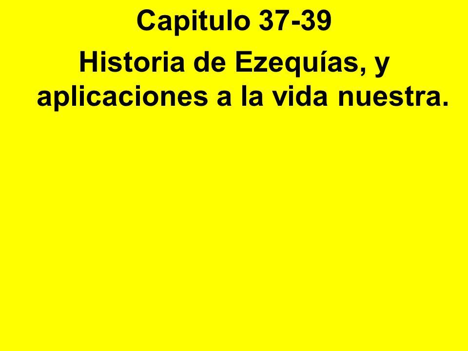 Capitulo 37-39 Historia de Ezequías, y aplicaciones a la vida nuestra.