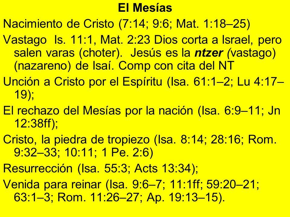 El Mesías Nacimiento de Cristo (7:14; 9:6; Mat. 1:18–25) Vastago Is. 11:1, Mat. 2:23 Dios corta a Israel, pero salen varas (choter). Jesús es la ntzer