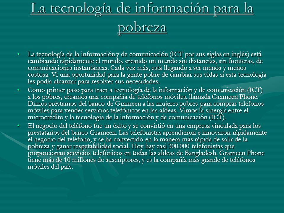 La tecnología de información para la pobreza La tecnología de la información y de comunicación (ICT por sus siglas en inglés) está cambiando rápidamen