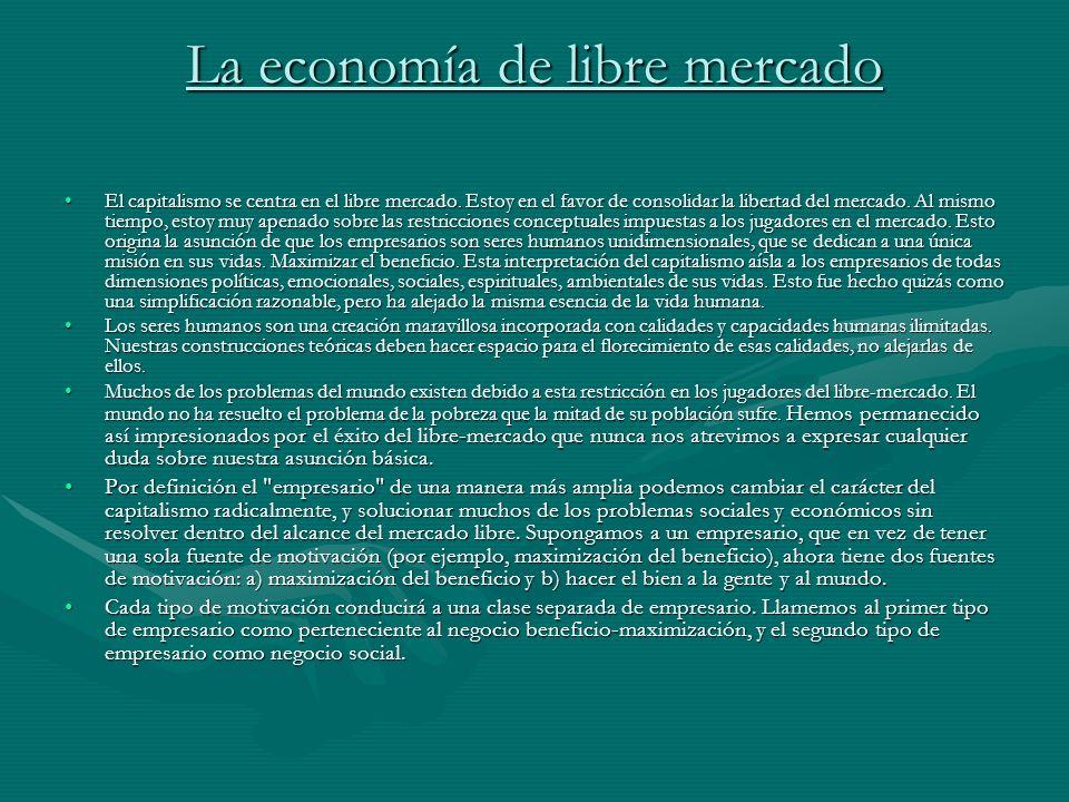 La economía de libre mercado El capitalismo se centra en el libre mercado. Estoy en el favor de consolidar la libertad del mercado. Al mismo tiempo, e