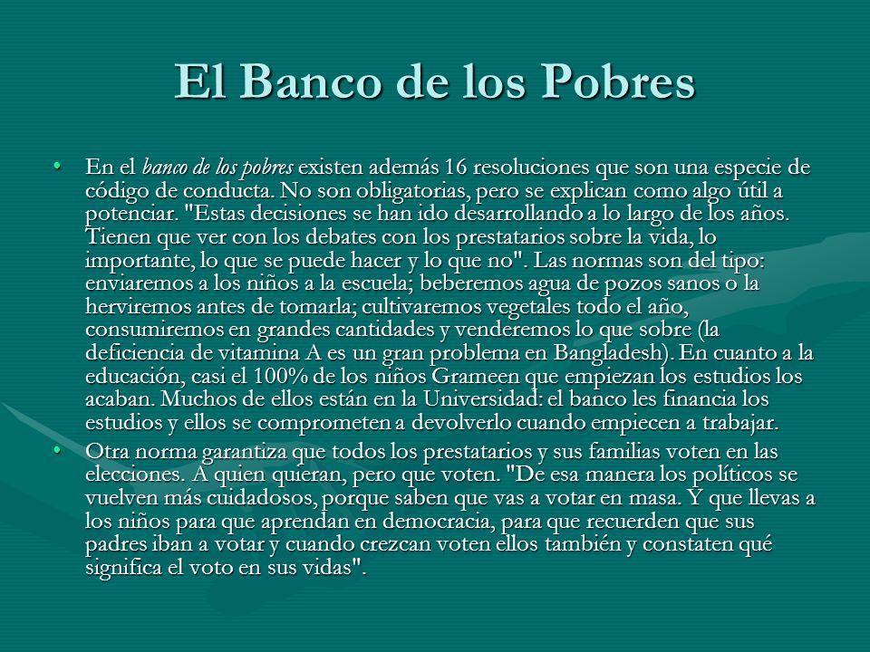 El Banco de los Pobres En el banco de los pobres existen además 16 resoluciones que son una especie de código de conducta. No son obligatorias, pero s